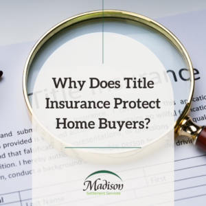 Why Does Title Insurance Protect Homebuyers?